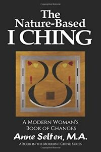 NATURE-BASED I CHING: A MODERN WOMAN'S BOOK OF CHANGES (MODERN I By Anne NEW