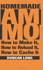 HOMEMADE AMMO: HOW TO MAKE IT HOW TO RELOAD IT HOW TO CACHE IT By Duncan Mint
