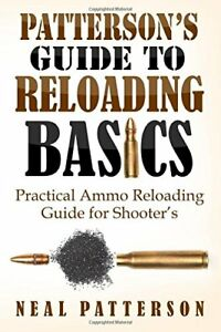 PATTERSON'S GUIDE TO RELOADING BASICS: PRACTICAL AMMO RELOADING By Neal NEW