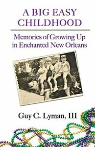 A BIG EASY CHILDHOOD: MEMORIES OF GROWING UP IN ENCHANTED NEW By Guy Lyman *VG+*