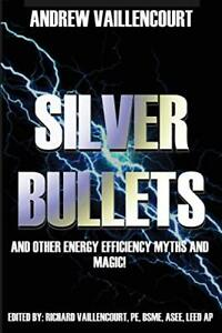 SILVER BULLETS: ...AND OTHER ENERGY EFFICIENCY MYTHS AND MAGIC! By Andrew *NEW*