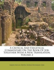 A Critical and Exegetical Commentary on the Book of Job : Together with A New Tr