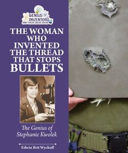 WOMAN WHO INVENTED THREAD THAT STOPS BULLETS: GENIUS OF STEPHANIE By Edwin Brit