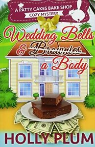 WEDDING BELLS AND A BODY (A PATTY CAKES BAKE SHOP COZY MYSTERY By Holly Plum