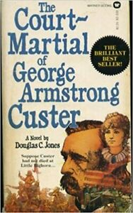 COURT MARTIAL OF GENERAL GEORGE ARMSTRONG CUSTER By Douglas C. Jones **Mint**