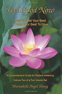 FEEL GOOD NOW: HOW TO FEEL YOUR BEST & HAVE YOUR BEST TO GIVE By Meenakshi VG