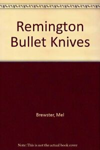 REMINGTON BULLET KNIVES By Mel Brewster *Excellent Condition*