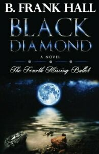 BLACK DIAMOND: FOURTH MISSING BULLET By B. Frank Hall *Excellent Condition*