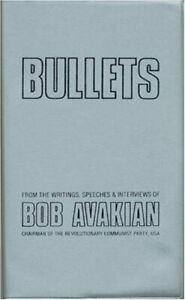 BULLETS: FROM WRITINGS SPEECHES AND INTERVIEWS OF BOB AVAKIAN **Excellent**