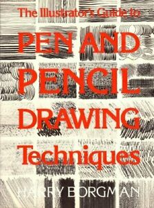 ILLUSTRATOR'S GUIDE TO PEN AND PENCIL DRAWING TECHNIQUES By Harry Borgman *NEW*