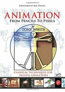 ANIMATION FROM PENCILS TO PIXELS: CLASSICAL TECHNIQUES FOR By Tony White **NEW**