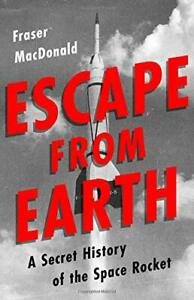 ESCAPE FROM EARTH: A SECRET HISTORY OF SPACE ROCKET By Fraser Macdonald **Mint**