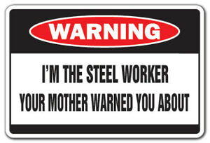 I'M THE STEEL WORKER Warning Decal mother building steelworker union