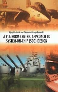 A Platform-Centric Approach to System-on-Chip (SOC) Design by Chonlameth...