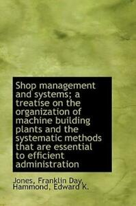 Shop Management and Systems; a Treatise on the Organization of MacHine...