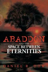 Abaddon and the Space Between Eternities by Daniel R. Dow 2013, Paperback