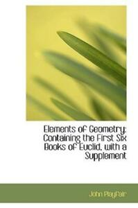 Elements of Geometry : Containing the First Six Books of Euclid, with a...