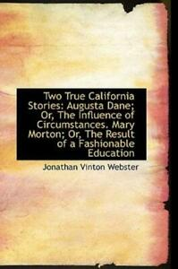 Two True California Stories: Augusta Dane; Or Influence Of Circumstances M... $36.17