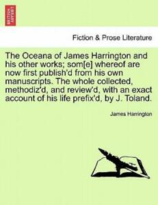 The Oceana Of James Harrington And His Other Works; Som E Whereof Are Now ... $34.42