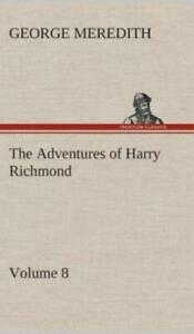 The Adventures of Harry Richmond Volume 8 by George Meredith 2013, Hardcover
