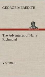 The Adventures of Harry Richmond Volume 5 by George Meredith 2013, Hardcover