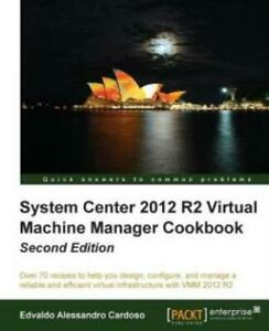 System Center 2012 R2 Virtual Machine Manager Cookbook Update by Edvaldo...