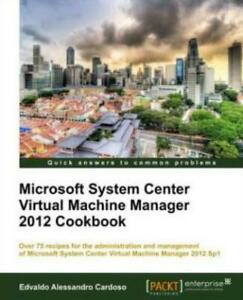 Microsoft System Center Virtual Machine Manager 2012 Cookbook by Edvaldo...