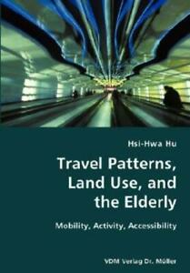Travel Patterns Land Use And The Elderly Mobility Activity Accessibili... $68.46