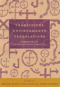 Transitions Environments Translations : Feminisms in International Politics...