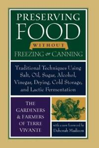 Preserving Food Without Freezing Or Canning: Traditional Techniques Using S...