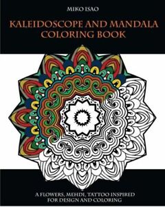 Kaleidoscope And Mandala Coloring Book: A Flowers Mehdi Tattoo Inspired F...