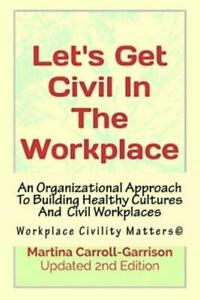 Lets Get Civil In The Workplace: Workplace Civility Matters C $15.04