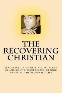 The Recovering Christian: A Collection Of Writings From The Crucified And R... $8.98