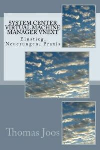 System Center Virtual Machine Manager VNext : Einstieg, Neuerungen, Praxis by...