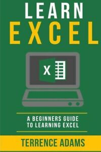 Excel for Beginners: Learn Excel : A Beginners Guide to Learning Excel by...