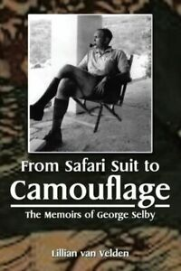 From Safari Suit To Camouflage: The Memoirs Of George Selby