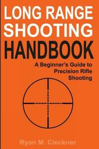 Long Range Shooting Handbook : A Beginner's Guide to Precision Rifle Shooti...