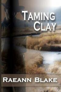 Taming Clay by Raeann Blake 2012, Paperback