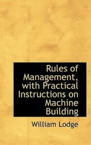 Rules of Management, with Practical Instructions on MacHine Building by...