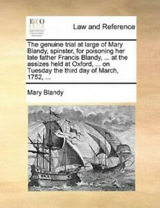 The Genuine Trial At Large Of Mary Blandy Spinster For Poisoning Her Late... $14.80