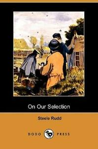 On Our Selection by Steele Rudd 2008, Paperback