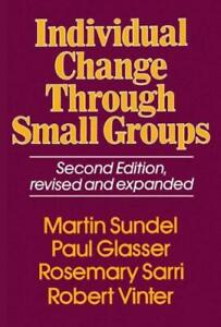 Individual Change Through Small Groups 2nd Ed by Martin Sundel and Paul H....
