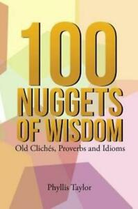 100 Nuggets Of Wisdom: Old Clich?S Proverbs And Idioms $16.58