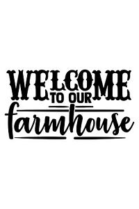 Welcome To Our Farmhouse Permanent Waterproof Decal/Sticker