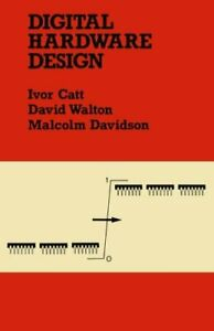 DIGITAL HARDWARE DESIGN By Ivor Catt *Excellent Condition* $58.95
