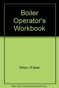 BOILER OPERATOR'S WORKBOOK By R.dean Wilson *Excellent Condition*