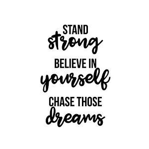 Vinyl Wall Art Decal - Stand Strong. Believe In Yourself. Chase Those Dreams - 3