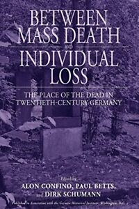 BETWEEN MASS DEATH AND INDIVIDUAL LOSS: PLACE OF DEAD IN By Paul Betts BRAND NEW