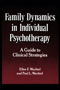 FAMILY DYNAMICS IN INDIVIDUAL PSYCHOTHERAPY: A GUIDE TO By Paul L. Wachtel VG