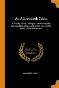 An Adirondack Cabin: A Family Story Telling of Journeyings by Lake and Moun... $28.15